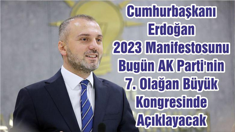 Cumhurbaşkanı Erdoğan 2023 Manifestosunu Bugün AK Parti'nin 7. Olağan Büyük Kongresinde Açıklayacak