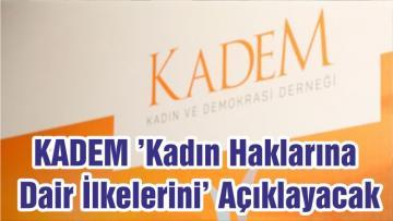 KADEM 'Kadın Haklarına Dair İlkelerini' Açıklayacak