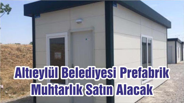 Altıeylül Belediyesi Prefabrik Muhtarlık Satın Alacak
