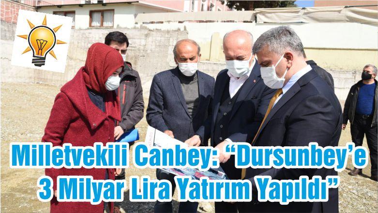 """Milletvekili Canbey: """"Dursunbey'e 3 Milyar Lira Yatırım Yapıldı"""""""