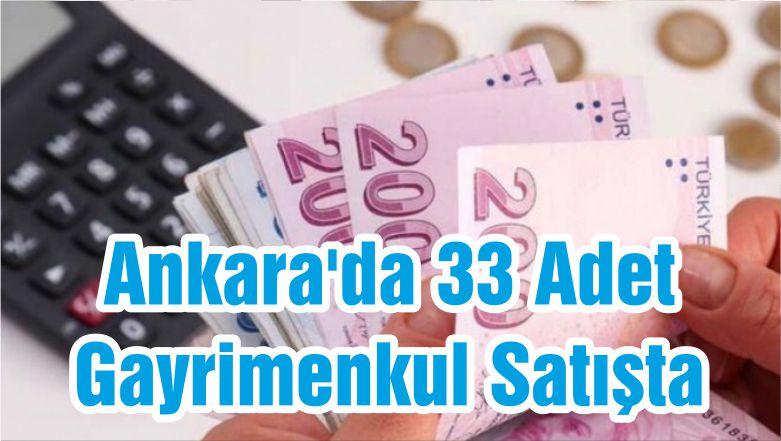 Ankara'da 33 Adet Gayrimenkul Satışta
