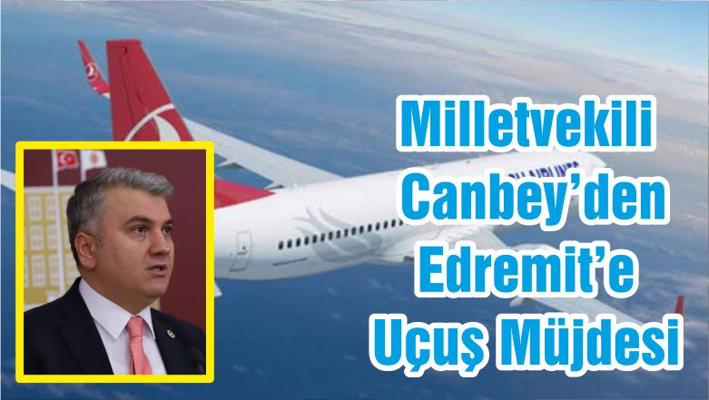 Milletvekili Canbey'den Edremit'e Uçuş Müjdesi
