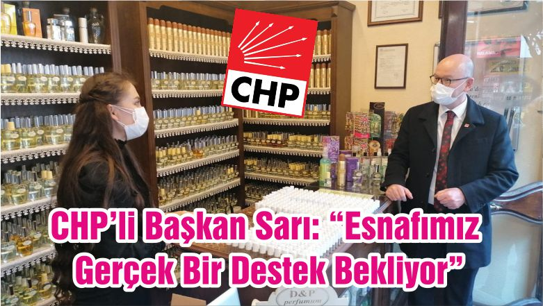 """CHP'li Başkan Sarı: """"Esnafımız Gerçek Bir Destek Bekliyor"""""""