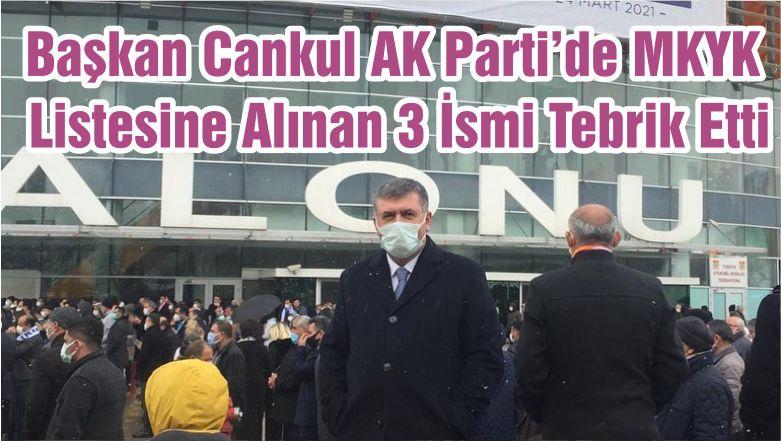 Başkan Cankul AK Parti'de MKYK Listesine Alınan 3 İsmi Tebrik Etti