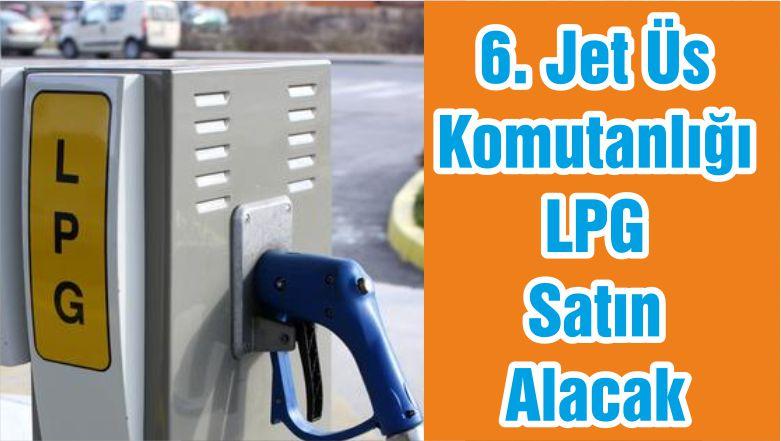 6. Jet Üs Komutanlığı LPG Satın Alacak