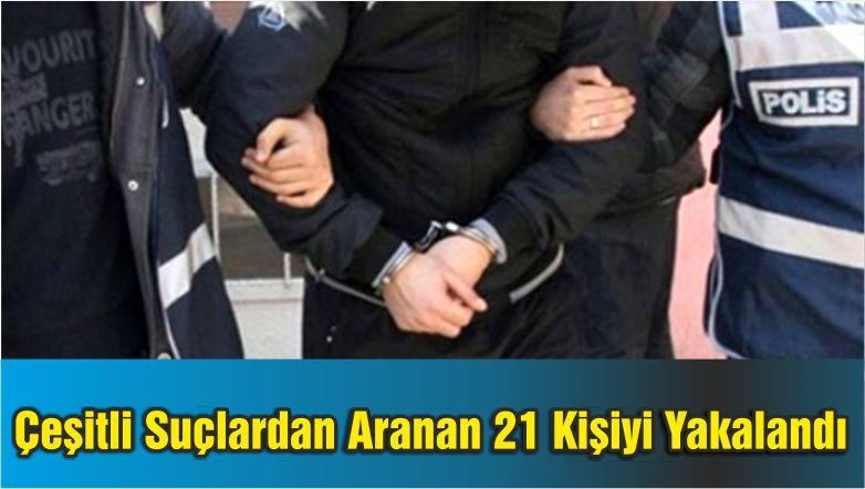 Emniyet Çeşitli Suçlardan Aranan 21 Kişiyi Yakaladı