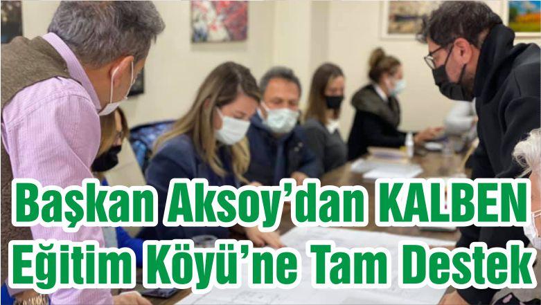 Başkan Aksoy'dan KALBEN Eğitim Köyü'ne Tam Destek