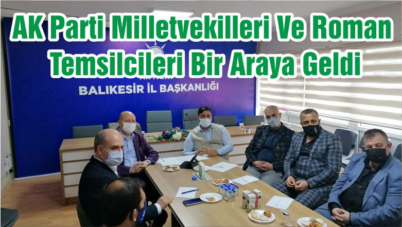 AK Parti Milletvekilleri Ve Roman Temsilcileri Bir Araya Geldi