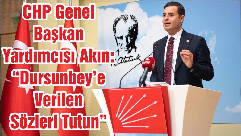 """CHP Genel Başkan Yardımcısı Akın: """"Dursunbey'e Verilen Sözleri Tutun"""""""