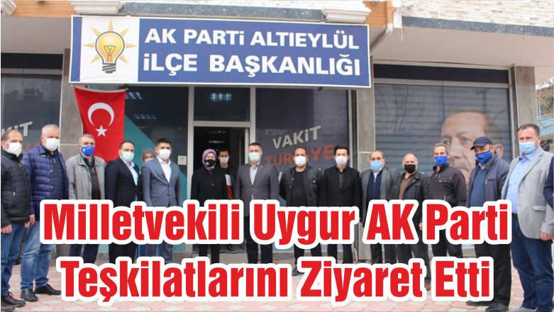 Milletvekili Uygur AK Parti Teşkilatlarını Ziyaret Etti