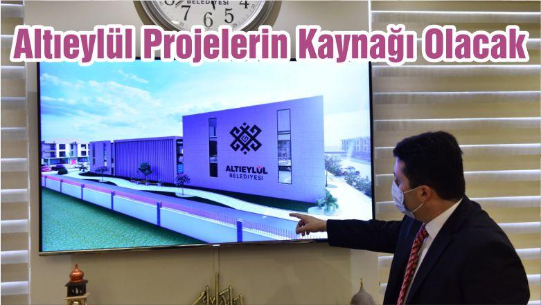 Altıeylül Projelerin Kaynağı Olacak
