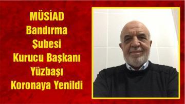 MÜSİAD Bandırma Şubesi Kurucu Başkanı Yüzbaşı Koronaya Yenildi