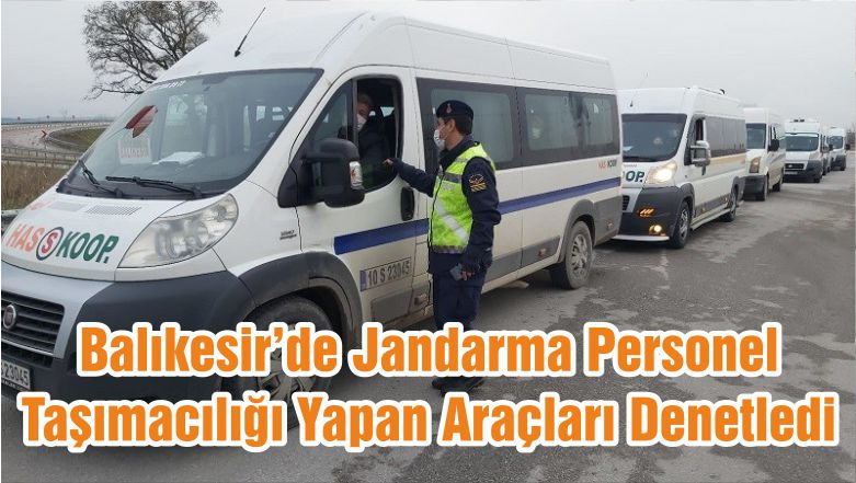 Balıkesir'de Jandarma Personel Taşımacılığı Yapan Araçları Denetledi