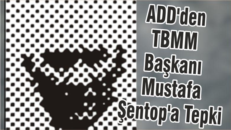 ADD'den TBMM Başkanı Mustafa Şentop'a Tepki