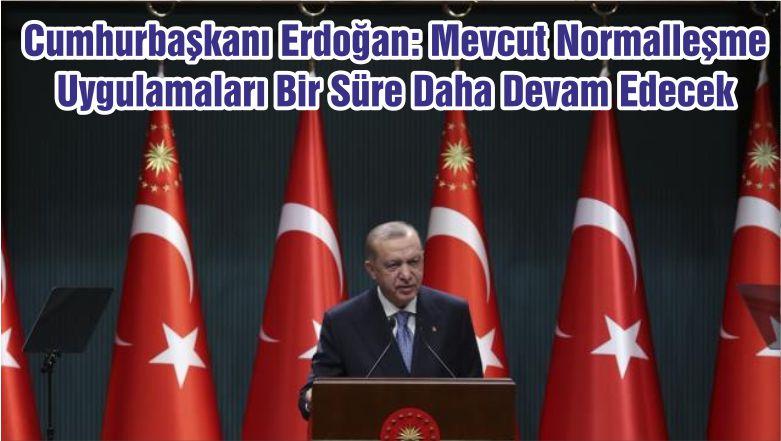 Cumhurbaşkanı Erdoğan: Mevcut Normalleşme Uygulamaları Bir Süre Daha Devam Edecek