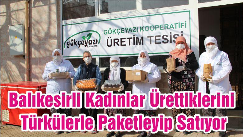 Balıkesirli Kadınlar Ürettiklerini Türkülerle Paketleyip Satıyor
