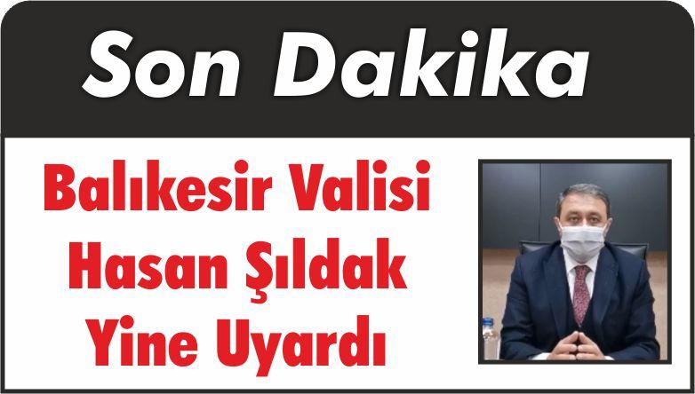 Balıkesir Valisi Hasan Şıldak Yine Uyardı