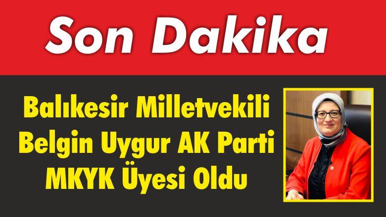 Balıkesir Milletvekili Belgin Uygur AK Parti MKYK Üyesi Oldu