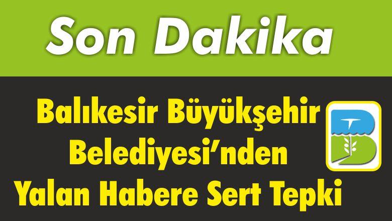 Balıkesir Büyükşehir Belediyesi'nden Yalan Habere Sert Tepki
