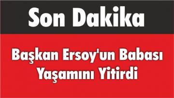 Başkan Ersoy'un Babası Yaşamını Yitirdi