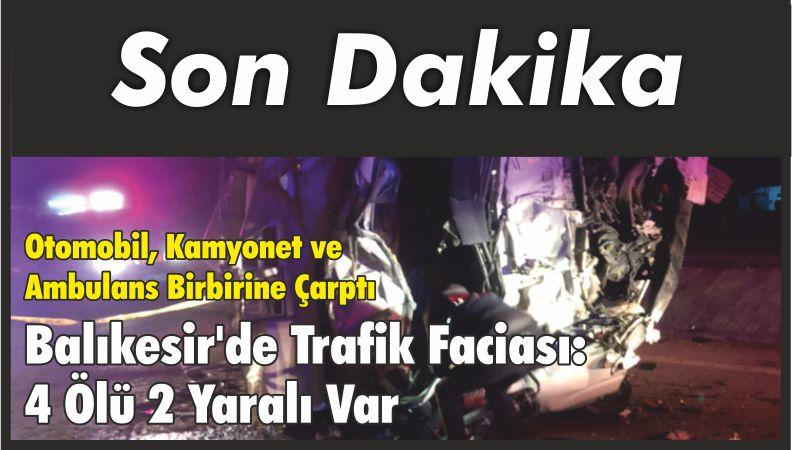 Balıkesir'de Trafik Faciası: 4 Ölü 2 Yaralı Var
