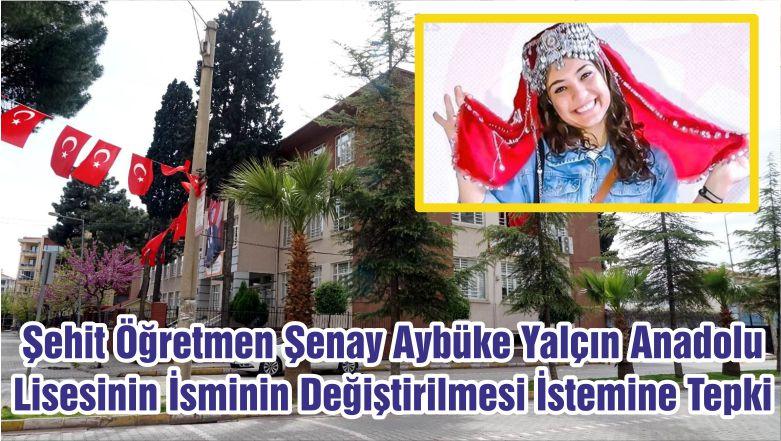 Şehit Öğretmen Şenay Aybüke Yalçın Anadolu Lisesinin İsminin Değiştirilmesi İstemine Tepki