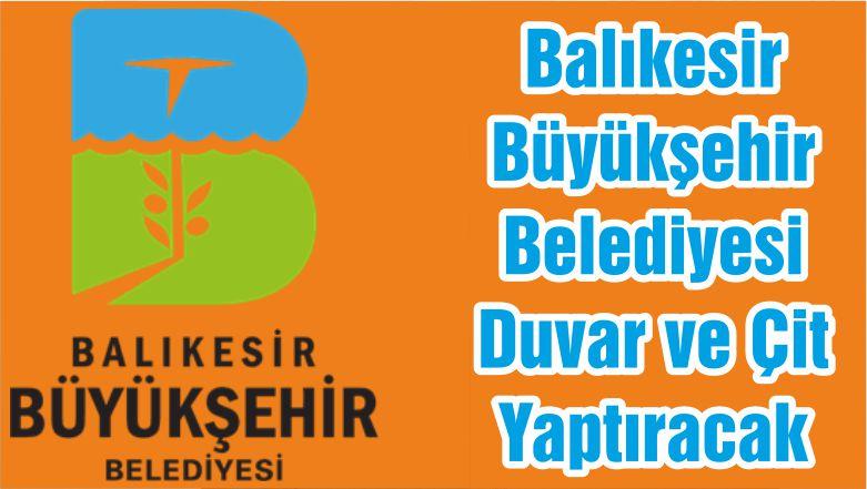 Balıkesir Büyükşehir Belediyesi Duvar ve Çit Yaptıracak