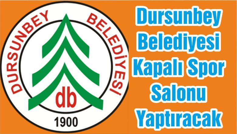 Dursunbey Belediyesi Kapalı Spor Salonu Yaptıracak