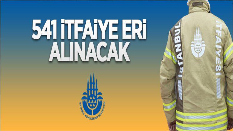 İstanbul Büyükşehir Belediye Başkanlığı 541 İtfaiye Eri Alacak