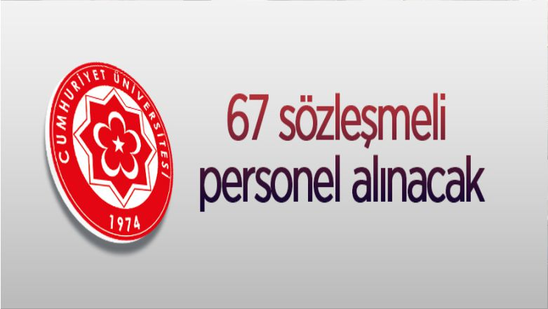 Cumhuriyet Üniversitesi 67 Sözleşmeli Personel Alacak