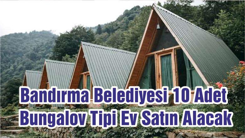 Bandırma Belediyesi 10 Adet Bungalov Tipi Ev Satın Alacak