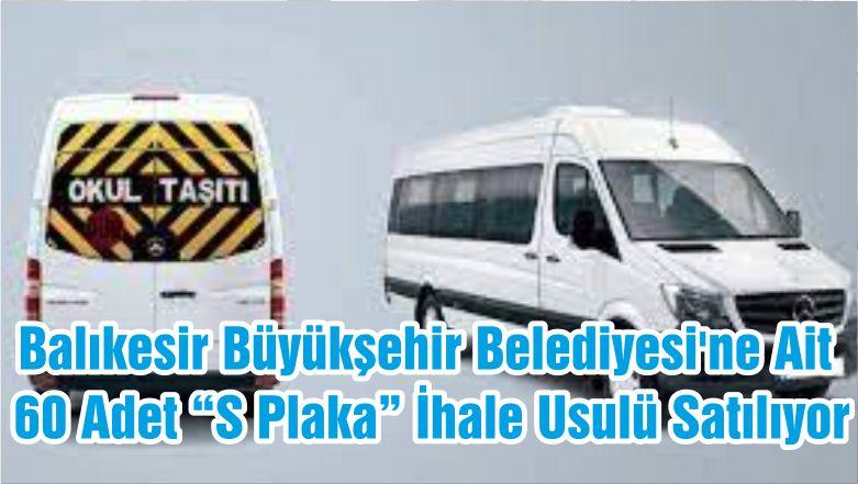 """Balıkesir Büyükşehir Belediyesi'ne Ait 60 Adet """"S Plaka"""" İhale Usulü Satılıyor"""