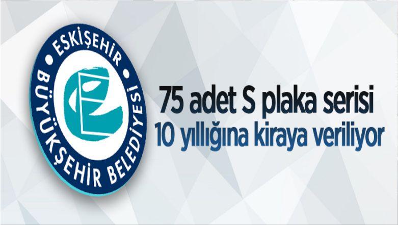 """Eskişehir'de 75 Adet """"S Plaka"""" Kiraya Veriliyor"""