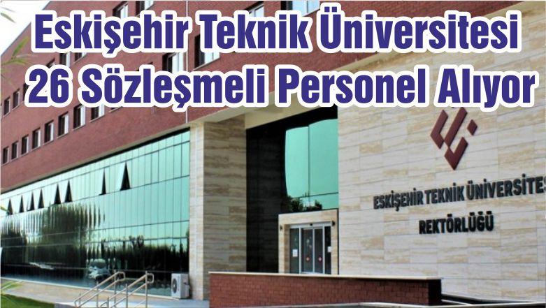Eskişehir Teknik Üniversitesi 26 Sözleşmeli Personel Alıyor