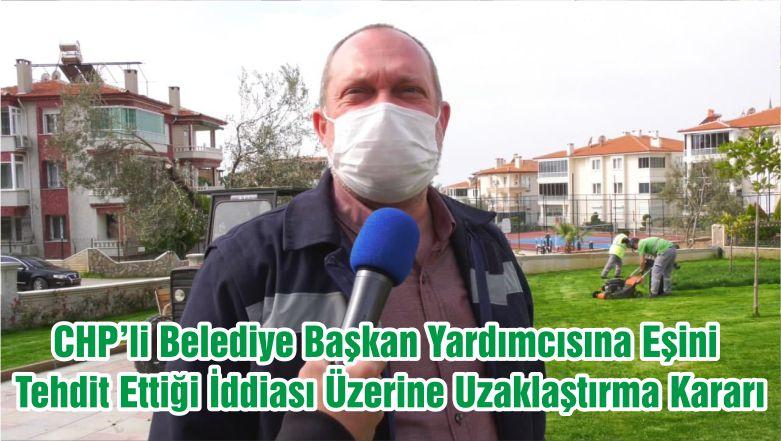 CHP'li Belediye Başkan Yardımcısına Eşini Tehdit Ettiği İddiası Üzerine Uzaklaştırma Kararı