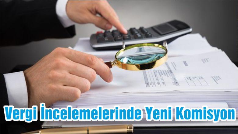 Vergi İncelemelerinde Yeni Komisyon