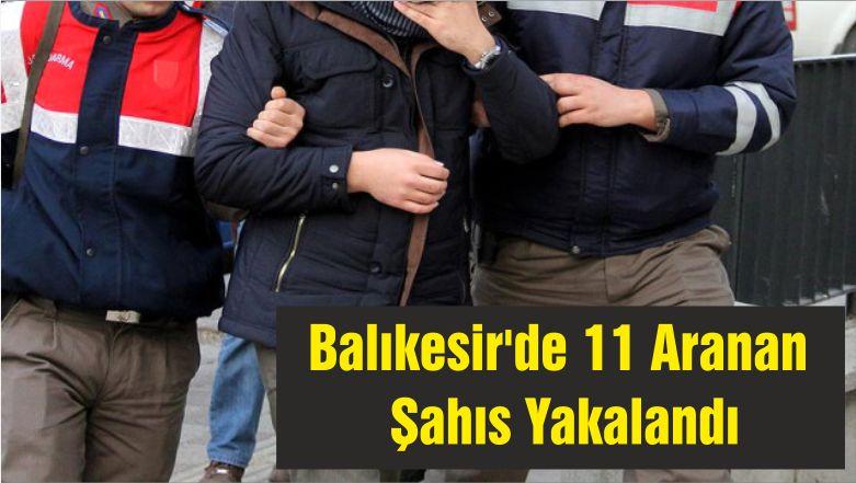 Balıkesir'de 11 Aranan Şahıs Yakalandı