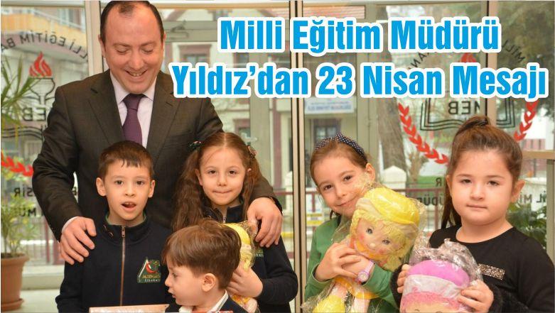 Milli Eğitim Müdürü Yıldız'dan 23 Nisan Mesajı