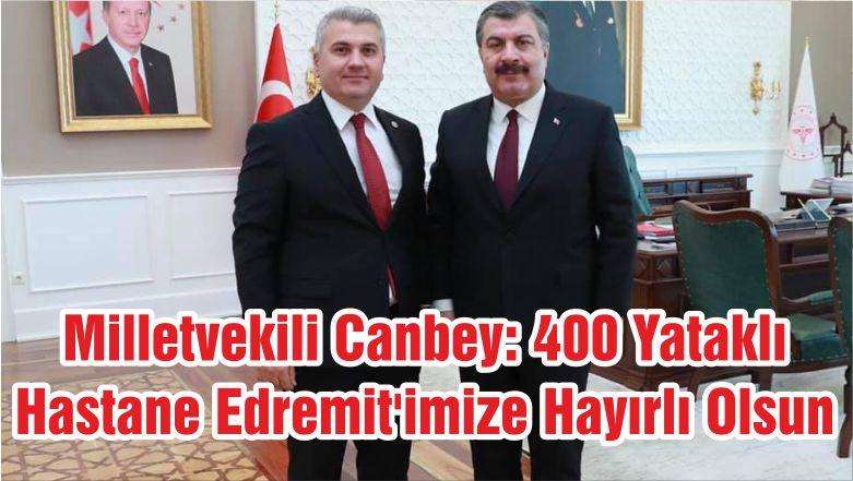 Milletvekili Canbey: 400 Yataklı Hastane Edremit'imize Hayırlı Olsun