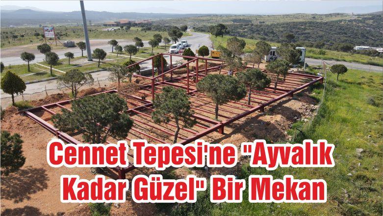 """Cennet Tepesi'ne """"Ayvalık Kadar Güzel"""" Bir Mekan"""
