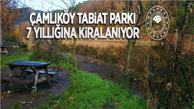 Çamlıköy Tabiat Parkı Yedi Yıl Süreyle Kiraya Veriliyor