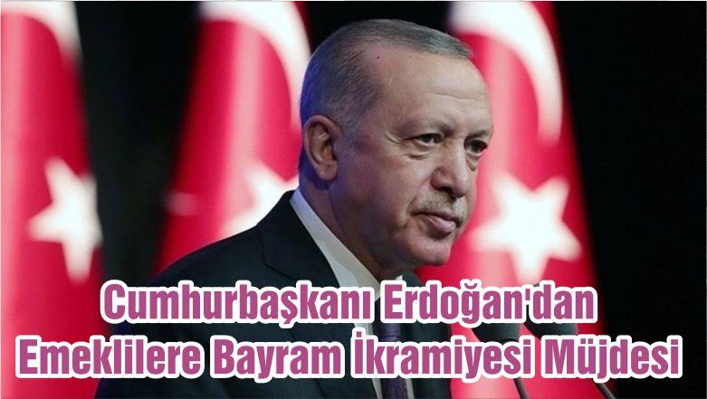 Cumhurbaşkanı Erdoğan'dan Emeklilere Bayram İkramiyesi Müjdesi