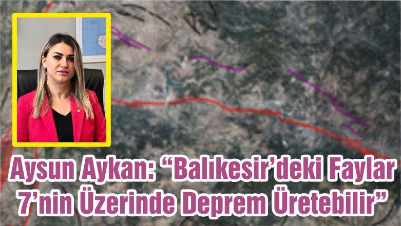 """Aysun Aykan: """"Balıkesir'deki Faylar 7'nin Üzerinde Deprem Üretebilir"""""""