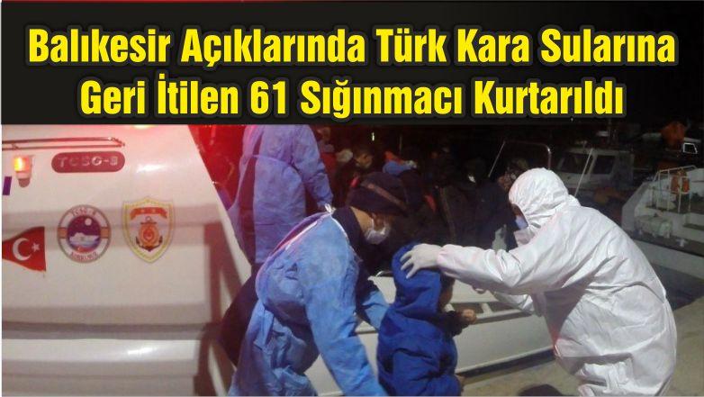 Balıkesir Açıklarında Türk Kara Sularına Geri İtilen 61 Sığınmacı Kurtarıldı