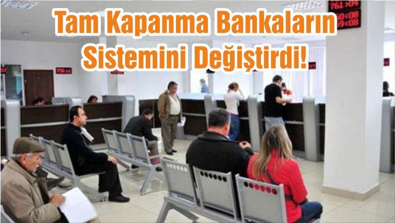 Tam Kapanma Bankaların Sistemini Değiştirdi!
