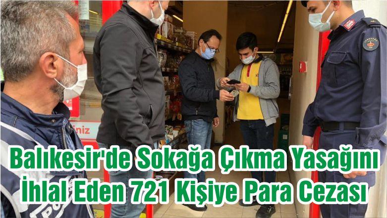 Balıkesir'de Sokağa Çıkma Yasağını İhlal Eden 721 Kişiye Para Cezası