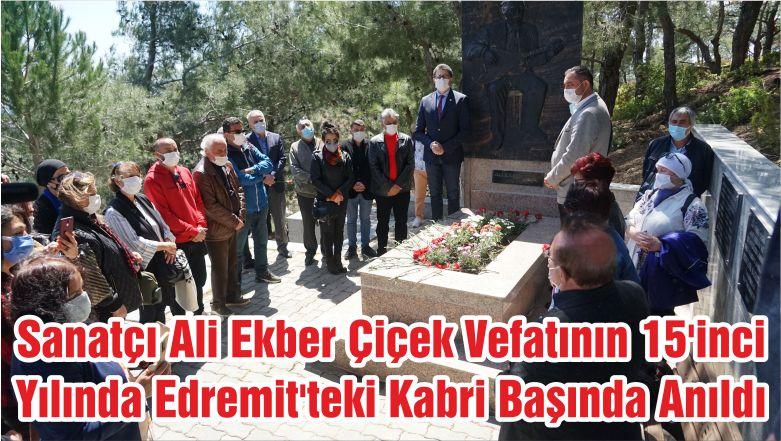 Sanatçı Ali Ekber Çiçek Vefatının 15'inci Yılında Edremit'teki Kabri Başında Anıldı