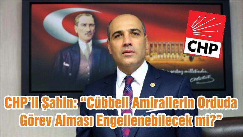 """CHP'li Şahin: """"Cübbeli Amirallerin Orduda Görev Alması Engellenebilecek mi?"""""""
