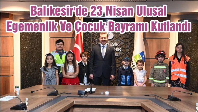 Balıkesir'de 23 Nisan Ulusal Egemenlik Ve Çocuk Bayramı Kutlandı