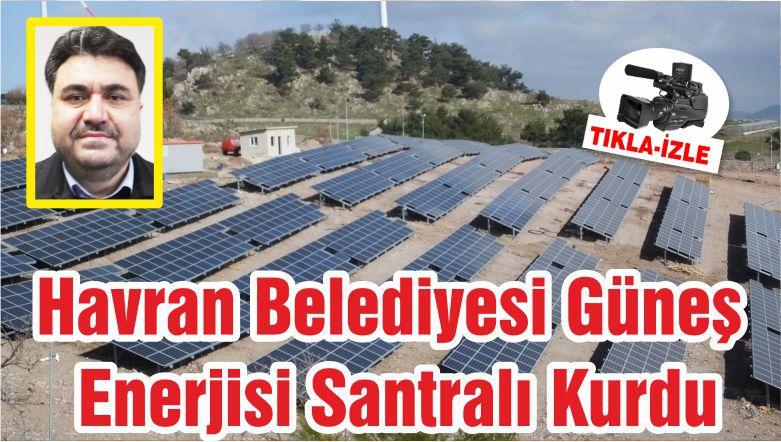 Havran Belediyesi Güneş Enerjisi Santrali Kurdu
